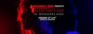 Basement of the Dead Presents: Valentine's Day in Wonderland